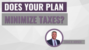 Does Your Plan Minimize Taxes