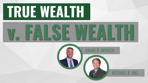 True Wealth vs. False Wealth